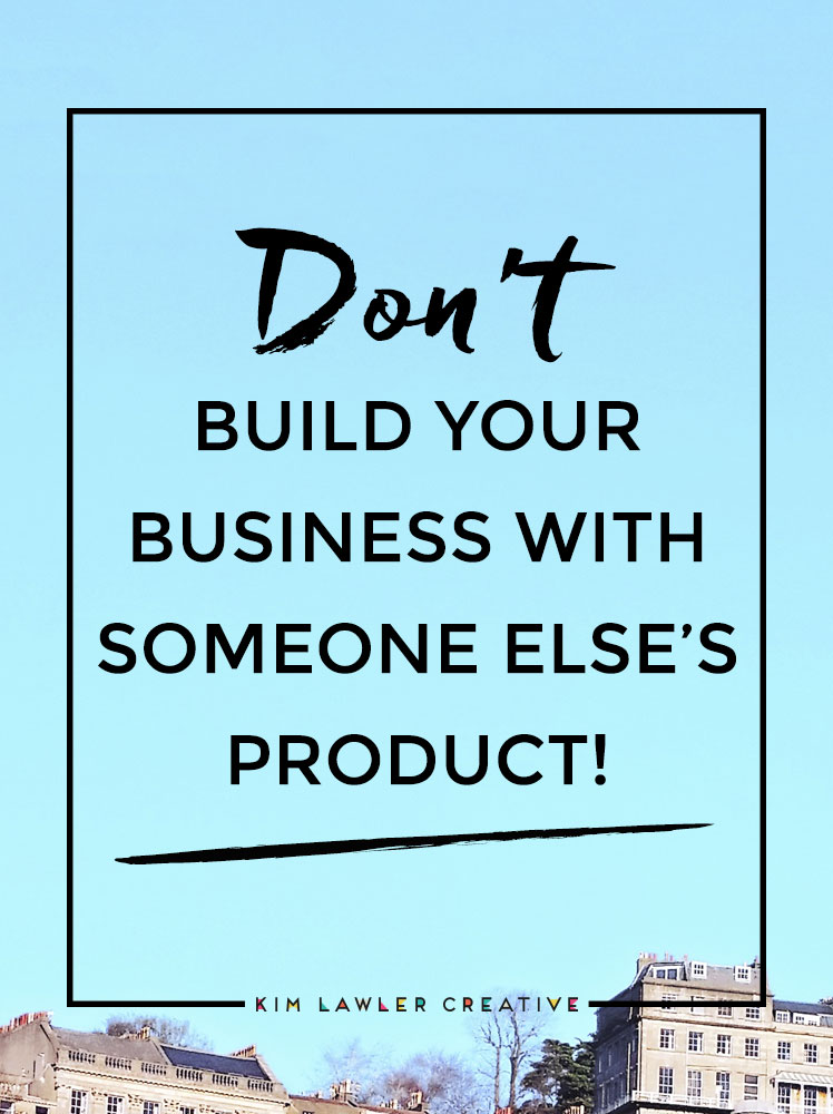dont-build-business-someone-else-product